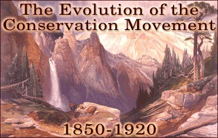 The Evolution of the Conservation Movement, 1850-1920