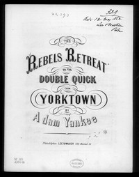 The Rebels' retreat or the double quick from Yorktown [sheet music]