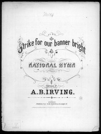 Strike for our banner bright! national hymn [sheet music]