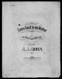 Come back to me mother, or The Blind slave boy's call [sheet music]