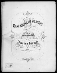 Dear mother I'm wounded [sheet music]