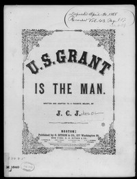 U. S. Grant is the man [sheet music]