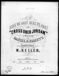 Here we are, here we are!, or Cross ober Jordan [sheet music]