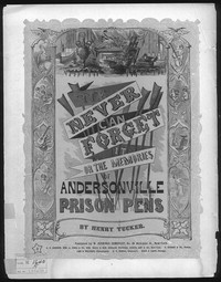 We never can forget it, or Memories of Andersonville prison pens [sheet music]