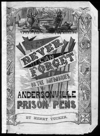 We never can forget it, or The Memories of Andersonville prison pen [sheet music]