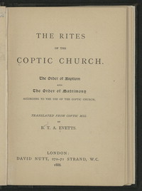 The Rites of the Coptic Church: The Order of Baptism and The Order of Matrimony According to the Use of the Coptic Church [book]