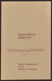 Ernest Bloch, 1880-1959: music manuscripts in the Library of Congress. [catalog]