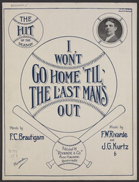 I won't go home 'til the last man's out [Sheet music]