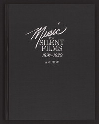 Music for silent films, 1894-1929: a guide. [print]