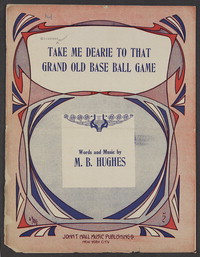 Take me dearie to that grand old base ball game [sheet music]