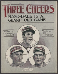 Three Cheers! Base-ball is a grand old game [sheet music]