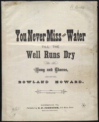 You never miss the water till the well runs dry [sheet music]