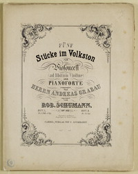 Funf Stucke im Volkston fur Violoncell ad libitum Violone und Pianoforte: Op. 102. [musical score and parts]