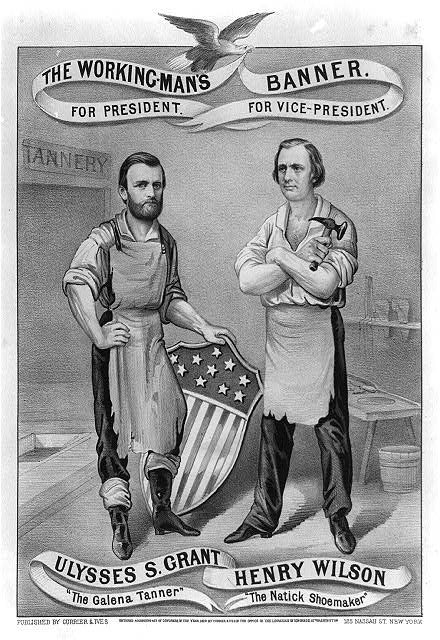 "The working-man's banner. For President, Ulysses S. Grant, ""The Galena Tanner."" For Vice-President, Henry Wilson, ""The Natick shoemaker"""