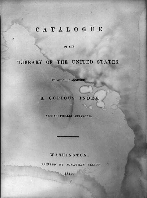 [Title page for the Catalogue of the Library of the United States to which is annexed a copious index ... Printed by Jonathan Elliot, 1815]