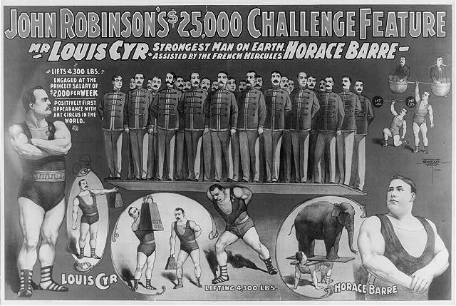 John Robinson's $25,000 challenge feature--Mr. Louis Cyr strongest man on Earth--Assisted by the French Hercules Horace Barre ...