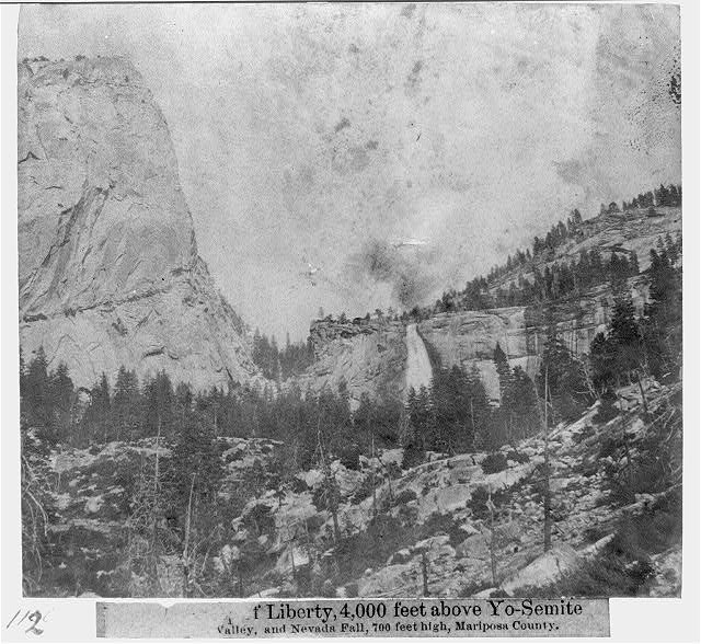 The Cap of Liberty, 4,000 feet Above Yo-Semite Valley, and Nevada Fall, 700 feet high, Mariposa County