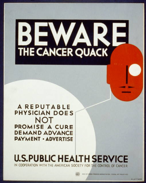 Beware the cancer quack A reputable physician does not promise a cure, demand advance payment, advertise /