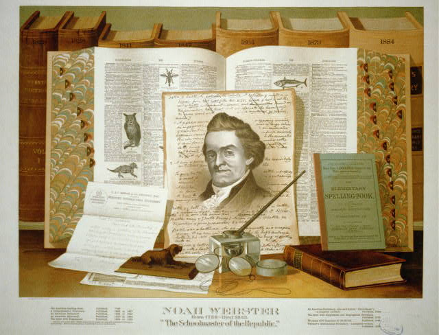 Noah Webster. Born 1758-died 1843. The schoolmaster of the republic