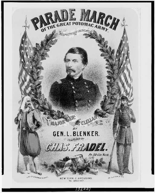 Parade march of the great Potomac Army, respectfully dedicated to Major Genl. McClellan by Gen. L. Blenker. Composed by Chas. Fradel