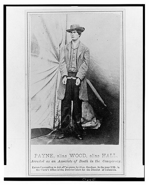 Payne, alias Wood, alias Hall. Arrested as an associate of Booth in the conspiracy