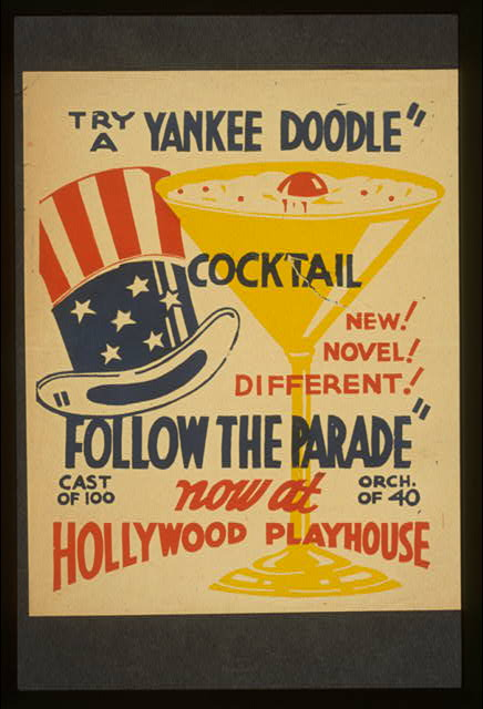 "Try a Yankee Doodle cocktail - New! Novel! Different! - ""Follow the parade"" now at Hollywood Playhouse."