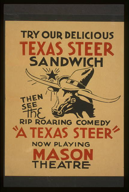 "Try our delicious Texas steer sandwich, then see the rip roaring comedy ""A Texas steer"""