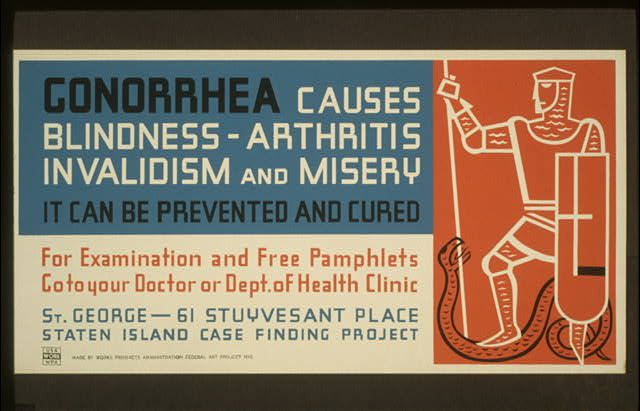 Gonorrhea causes blindness - arthritis, invalidism and misery It can be prevented and cured : For examination and free pamphlets go to your doctor or Dept. of Health clinic.