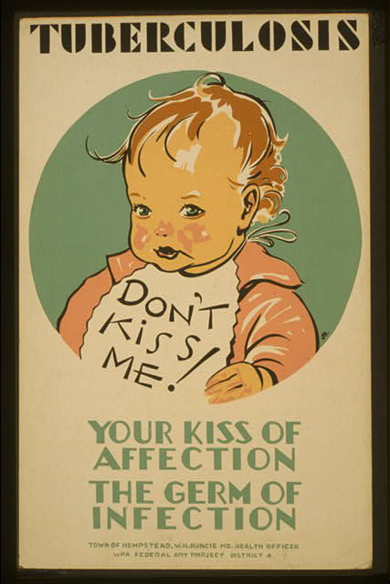 Tuberculosis Don't kiss me! : Your kiss of affection - the germ of infection /