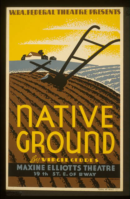 "W.P.A. Federal Theatre presents ""Native ground"" by Virgil Geddes"