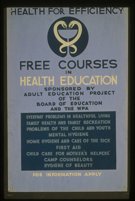 Health for efficiency Free courses in health education sponsored by Adult Education Project of the Board of Education and the WPA.