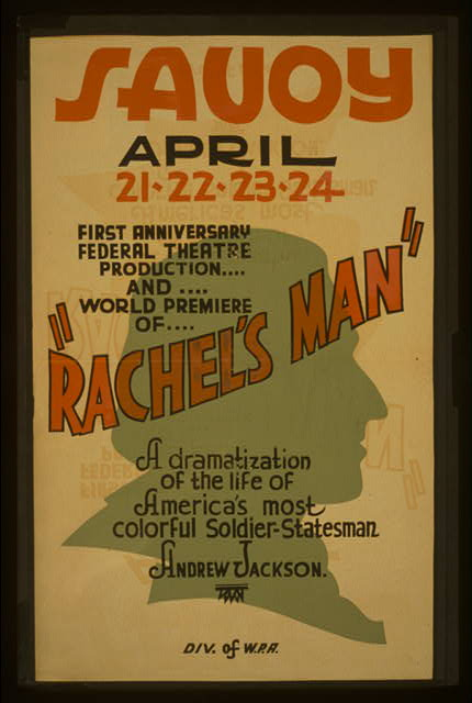 "First anniversary Federal Theatre production and world premiere of ""Rachel's man"" A dramatization of the life of America's most colorful soldier-statesman Andrew Jackson."
