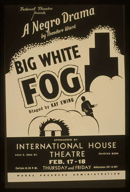 "Federal Theatre presents ""Big White Fog"" A negro drama by Theodore Ward, staged by Kay Ewing."