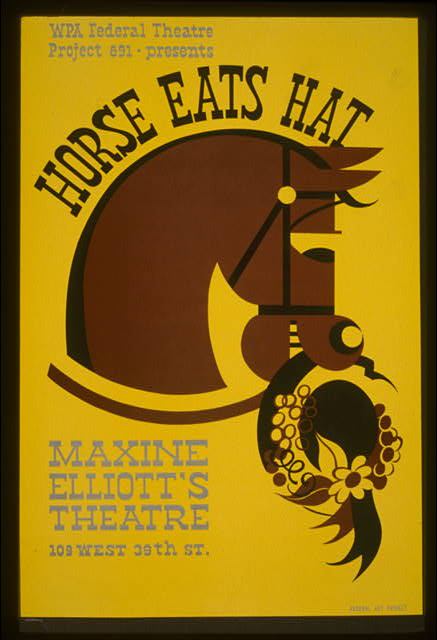 "WPA Federal Theatre Project 891 - presents ""Horse eats hat"" Maxine Elliott's Theatre."