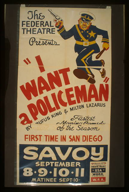 "The Federal Theatre presents ""I want a policeman"" by Rufus King & Milton Lazarus Fastest moving comedy of the season : First time in San Diego."