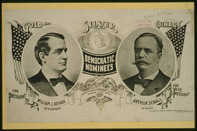 Democratic nominees for president William J. Bryan of Nebraska [and] Arthur Sewall of Maine for vice president Nominated at Chicago, Illinois, Friday, July 10th 1896.