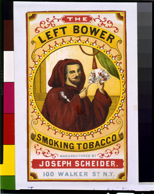 The Left Bower smoking tobacco Manufactured by Joseph Scheider, 100 Walker St., N.Y.
