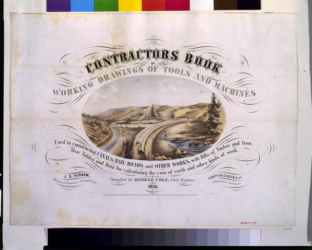 The contractors book of working drawings of tools and machines used in constructing canals, rail roads and other works ... Compiled by George Cole, civil engineer, 1855
