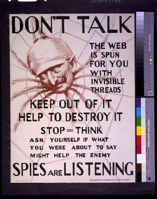 Don't talk, the web is spun for you with invisible threads, keep out of it, help to destroy it--spies are listening