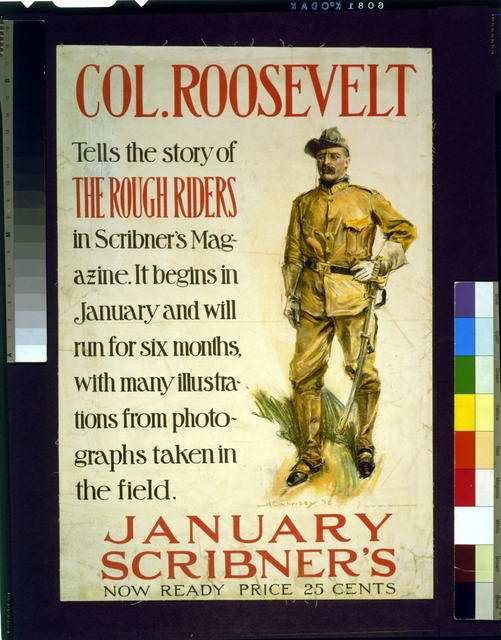 Col. Roosevelt tells the story of the Rough Riders in Scribner's Magazine ... January Scribner's