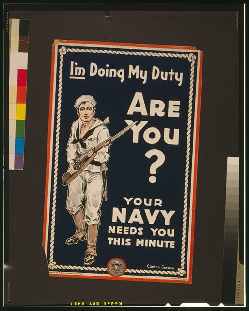 I'm doing my duty are you? Your Navy needs you this minute /