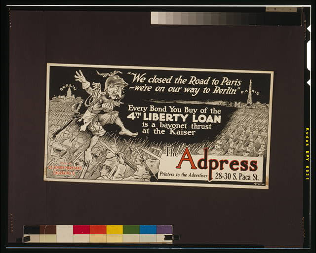 """We closed the road to Paris - we're on our way to Berlin"" Every bond you buy of the 4th Liberty Loan is a bayonet thrust at the Kaiser /"