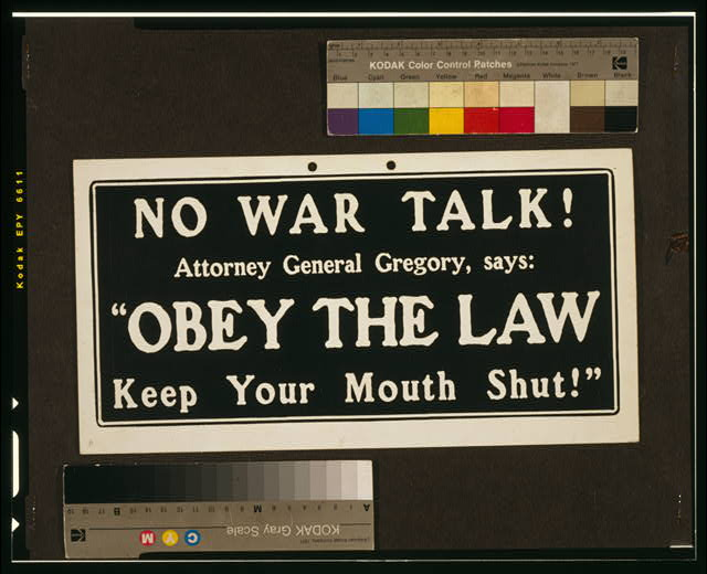 "No war talk! Attorney General Gregory says, ""Obey the law, keep your mouth shut!"""