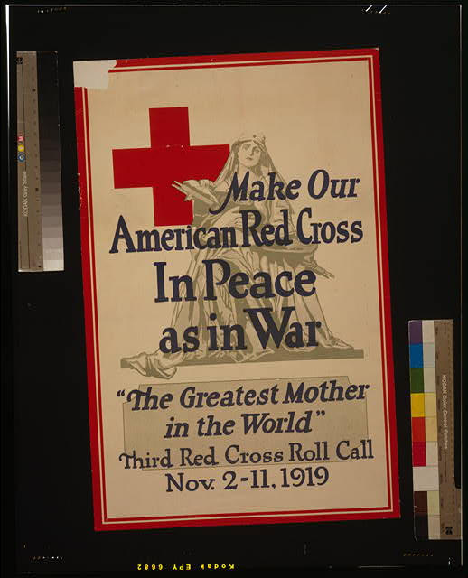 "Make our American Red Cross in peace as in war, ""The greatest mother in the world"""