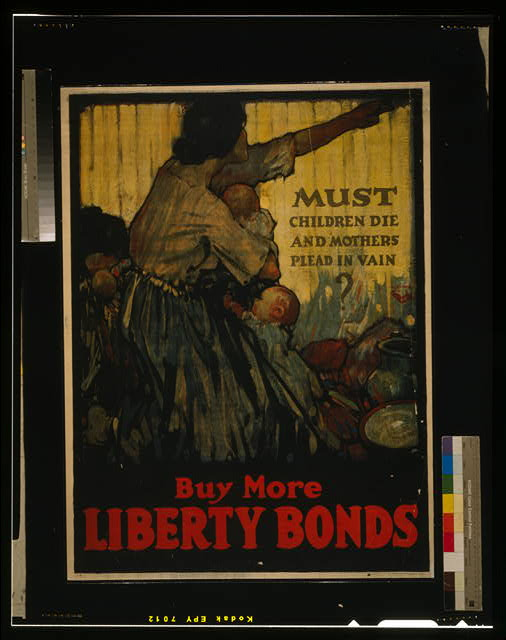 Must children die and mothers plead in vain? Buy more Liberty Bonds