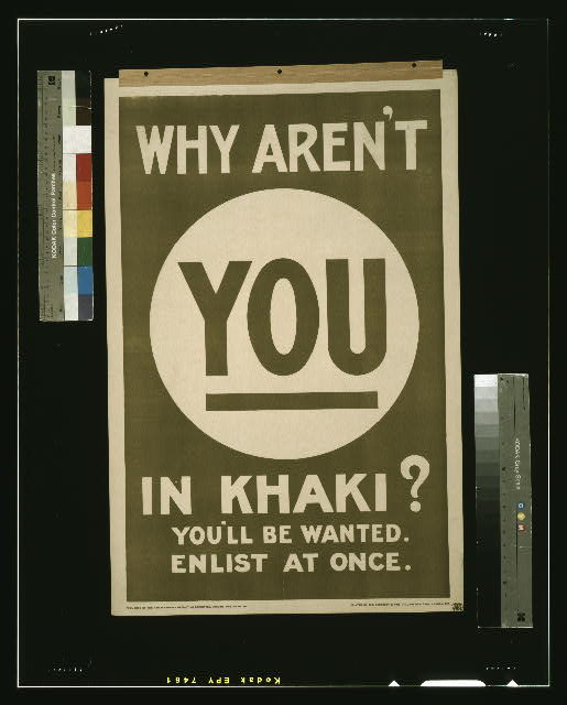Why aren't you in khaki? You'll be wanted. Enlist at once