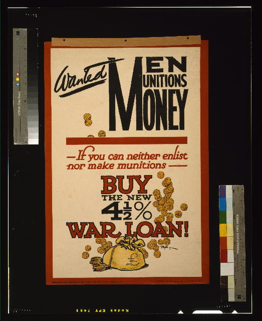 Wanted - men, munitions, money. If you can neither enlist nor make munitions, buy the new 4 1/2% war loan!