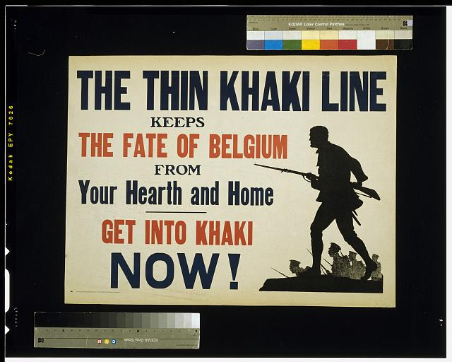 The thin khaki line keeps the fate of Belgium from your hearth and home. Get into khaki now!