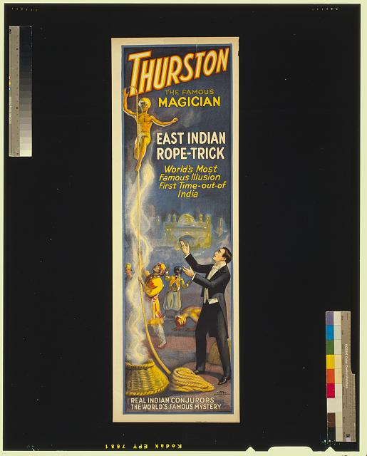 Thurston, the famous magician East Indian rope-trick : world's most famous illusion : first time-out-of-India.