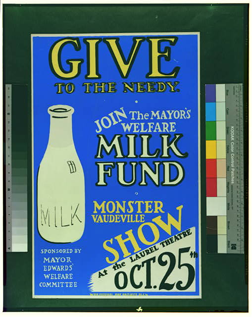 Give to the needy Join the mayor's welfare milk fund : Monster vaudeville show at the Laurel Theatre.